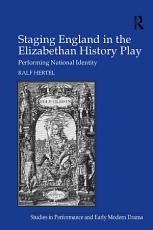 Staging England in the Elizabethan History Play PDF