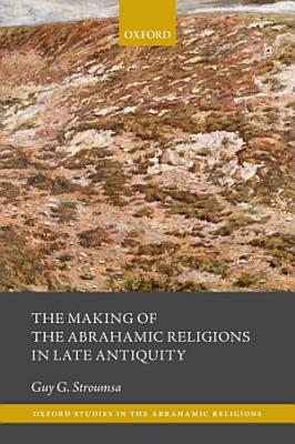 The Making of the Abrahamic Religions in Late Antiquity PDF