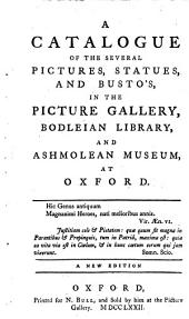 A catalogue of the ... pictures ... in the picture gallery, Bodleian library, and Ashmolean museum at Oxford. With additions