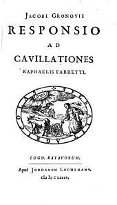 Jacobi Gronovii Responsio ad cavillationes Raphaelis Fabretti