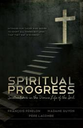 Spiritual Progress: Instructions in the Divine Life of the Soul
