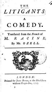 The litigants: a comedy. Translated from the French of M. Racine. By Mr. Ozell