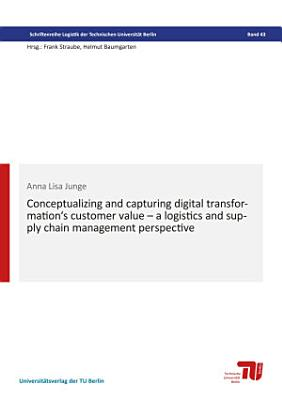 Conceptualizing and capturing digital transformation   s customer value     a logistics and supply chain management perspective PDF