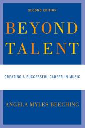 Beyond Talent: Creating a Successful Career in Music, Edition 2