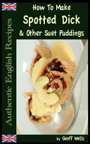 How to Make Spotted Dick and Other Suet Puddings