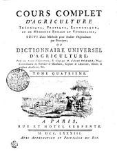 Cours complet d'agriculture, théorique, pratique, économique, et de medecine rurale et vétérinaire: suivi d'une méthode pour étudier l'agriculture par principes: ou Dictionnaire universel d'agriculture