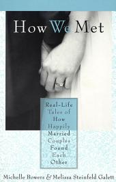 How We Met: Real-Life Tales of How Happily Married Couples Found Each Other
