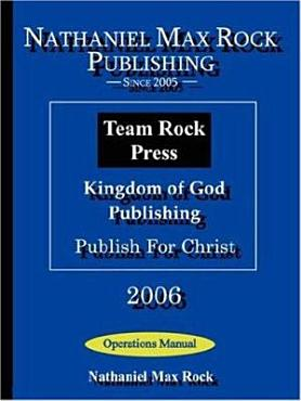 Nathaniel Max Rock Publishing  Team Rock Press  Kingdom of God Publishing  Publish for Christ Operations Manual PDF