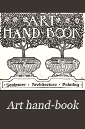 Art Hand-book: Sculpture, Architecture, Painting : Official Handbook of Architecture and Sculpture and Art Catalogue to the Pan-American Exposition