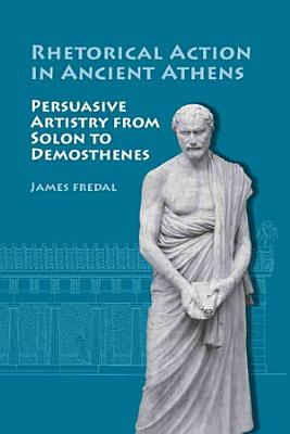 Rhetorical Action in Ancient Athens PDF