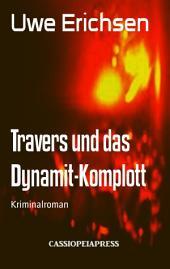 Travers und das Dynamit-Komplott: Kriminalroman