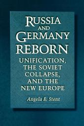 Russia and Germany Reborn: Unification, the Soviet Collapse, and the New Europe