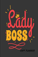 Lady Boss 2019 Planner: 2019 Daily Planner for Girls & Women - Girl Boss Diary a Day to a Page