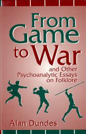 From Game to War and Other Psychoanalytic Essays on Folklore