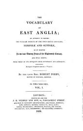 The Vocabulary of East-Anglia: An Attempt to Record the Vulgar Tongue of the Twin Sister Counties Norfolk and Suffolk, as it Existed in the Last Twenty Years of the Eighteenth Century, and Still Exists : with Proof of Its Antiquity from Etymology and Authority ; in Two Volumes, Volume 1