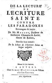 De la lecture de l'Ecriture Sainte contre le paradoxes extravagants & impies de Mr Mallet, Docteur de Sorbonne Chanoine & Archidiacre de Rouen, dans son livre intitule: De la lecture de l'Ecriture Sainte en langue vulgaire