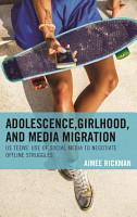 Adolescence  Girlhood  and Media Migration PDF
