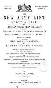 THE NEW ARMY LIST, MILITIA LIST, AND INDIAN CIVIL SERVICE LIST; EXHIBITING THE RANK, STANDING, AND VARIOUS SERVICES OF EVERY REGIMENTAL OFFICER IN THE ARMY