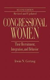 Congressional Women: Their Recruitment, Integration, and Behavior