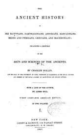 The ancient history of the Egyptians: Carthaginians, Assyrians, Babylonians, Medes and Persians, Grecians and Macedonians; including a History of the arts and sciences of the ancients, Volume 1
