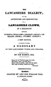 The Lancashire Dialect; Or the Adventures and Misfortunes of a Lancashire Clown: In a Dialogue Between Tummus O'Williams O'Margit O'Roaf's, Un Meary O'Dicks, O'Tummy O'Peggy's