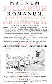 Magnum Bullarium Romanum: A Beato Leone Magno Usque Ad S.D.N. Benedictum XIV. : accedunt ... vitae omnium Pontificum .... Ab Innocentio XI. Ad Innocentium XII.