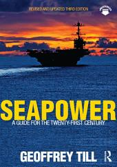 Seapower: A Guide for the Twenty-First Century, Edition 3