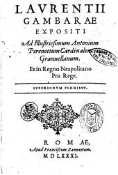Laurentii Gambarae Expositi ad illustrissimum Antonium Perenottum cardinalem Granuellanum. ..