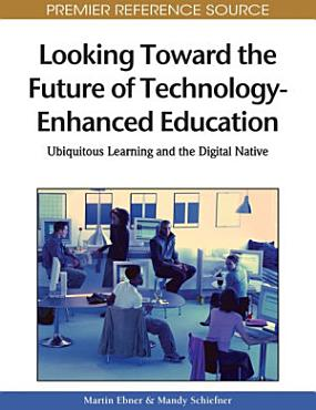 Looking Toward the Future of Technology Enhanced Education  Ubiquitous Learning and the Digital Native PDF