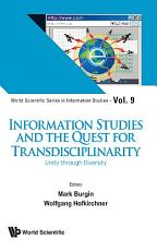 Information Studies And The Quest For Transdisciplinarity  Unity Through Diversity PDF