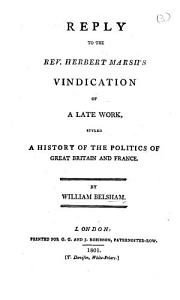 Reply to the Rev  Herbert Marsh s Vindication of a Late Work  Styled  A History of the Politics of Great Britain and France