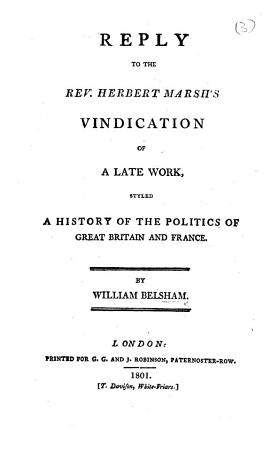 Reply to the Rev  Herbert Marsh s Vindication of a Late Work  Styled  A History of the Politics of Great Britain and France PDF