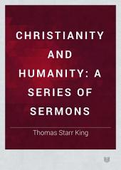 Christianity and Humanity: A Series of Sermons