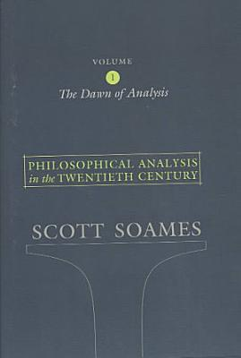 Philosophical Analysis in the Twentieth Century  The dawn of analysis PDF
