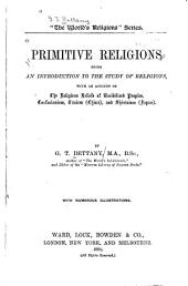 Primitive Religions: Being an Introduction to the Study of Religions, with an Account of the Religious Beliefs of Uncivilised Peoples, Confucianism, Taoism (China), and Shintoism (Japan)