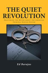 The Quiet Revolution: Shattering the Myths about the American Criminal Justice System
