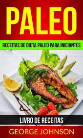 Paleo: Receitas de dieta Paleo para iniciantes (Livro de receitas)