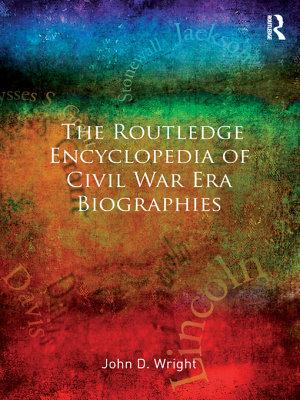 The Routledge Encyclopedia of Civil War Era Biographies PDF