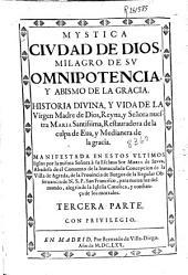 Mystica ciudad de Dios, milagro de su omnipotencia, y abismo de la gracia: historia divina, y vida de la Virgen Madre de Dios ...