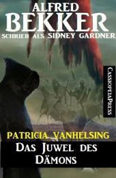 Patricia Vanhelsing - Das Juwel des Dämons: Cassiopeiapress Fantasy