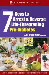 7 Keys to Arrest & Prevent Life Threatening Pre Diabetes: Even a borderline fasting blood glucose level of 5.5 mmol/L can be dangerous
