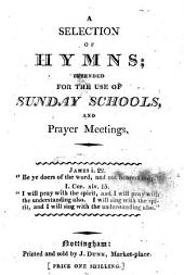 A Selection of Hymns; Intended for the Use of Sunday Schools, and Prayer Meetings