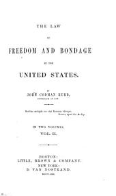 The Law of Freedom and Bondage in the United States: Volume 2