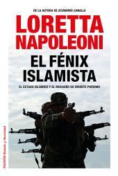 El fénix islamista: El Estado Islámico y el rediseño de Oriente Próximo