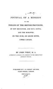 A Journal of a Mission to the Indians of the British Provinces, of New Brunswick, and Nova Scotia, and the Mohawks, on the Ouse, Or Grand River, Upper Canada
