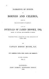 Narrative of Events in Borneo and Celebes, Down to the Occupation of Labuan: From the Journals of James Brooke Esq., Rajah of Sarāwak, and Governor of Labuan. Together with a Narrative of the Operations of H. M. S. Iris, Volume 1