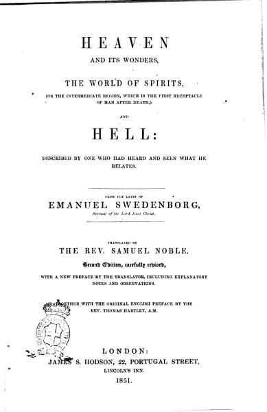 Heaven and Its Wonders the World of Spirits   or the Intermediate Region  which is the Receptacle of Man After Death   and Hell  Described by One who Had Heard and Seen what He Relates Emanuel Swedenborg PDF