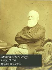 Memoir of Sir George Grey, G.C.B.