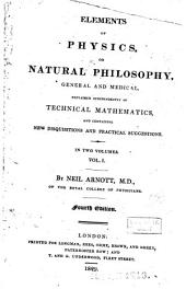 Elements of Physics, Or Natural Philosophy, General and Medical, Explained Independently of Technical Mathematics ...
