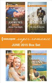 Harlequin Superromance June 2015 - Box Set: About That Night\A Family Come True\Her Cop Protector\The Good Father